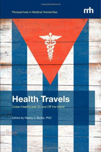 Health Travels: Cuban Health(care) On and Off the Island (Perspectives in Medical Humanities) - Burke